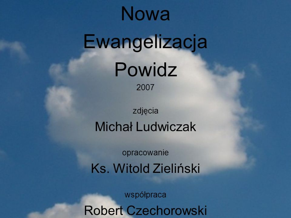 Nowa Ewangelizacja Powidz 2007 zdjęcia Michał Ludwiczak opracowanie Ks. Witold Zieliński współpraca Robert Czechorowski