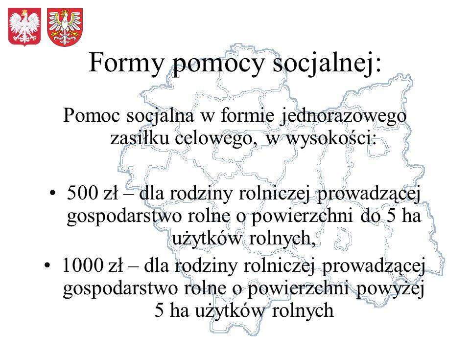 Formy pomocy socjalnej: Pomoc socjalna w formie jednorazowego zasiłku celowego, w wysokości: 500 zł – dla rodziny rolniczej prowadzącej gospodarstwo r