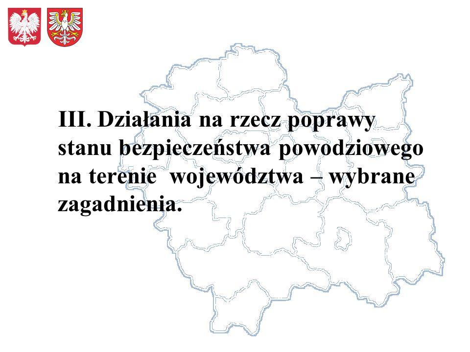 III. Działania na rzecz poprawy stanu bezpieczeństwa powodziowego na terenie województwa – wybrane zagadnienia.