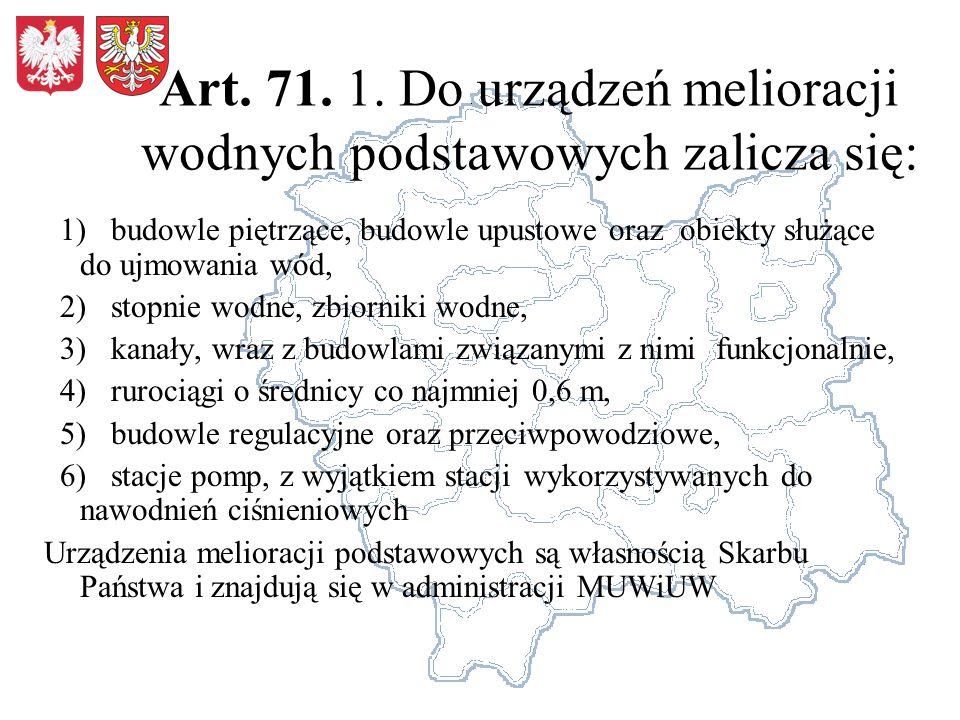 Art. 71. 1. Do urządzeń melioracji wodnych podstawowych zalicza się: 1) budowle piętrzące, budowle upustowe oraz obiekty służące do ujmowania wód, 2)