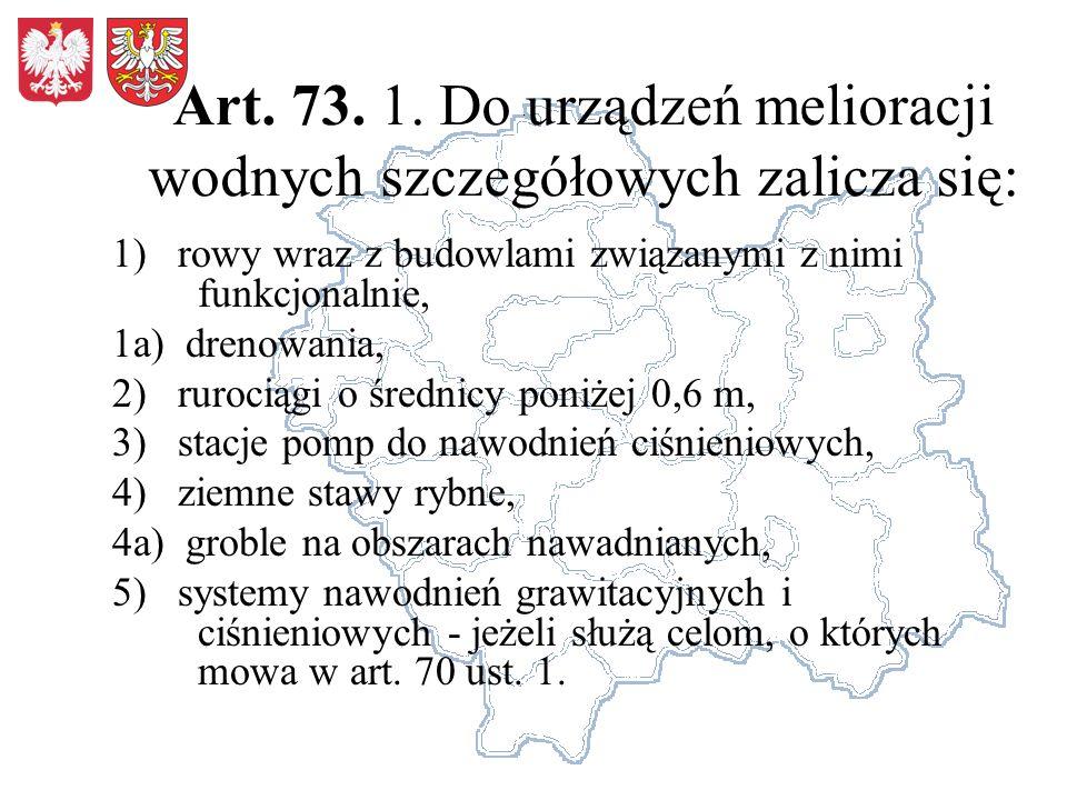 Art. 73. 1. Do urządzeń melioracji wodnych szczegółowych zalicza się: 1) rowy wraz z budowlami związanymi z nimi funkcjonalnie, 1a) drenowania, 2) rur