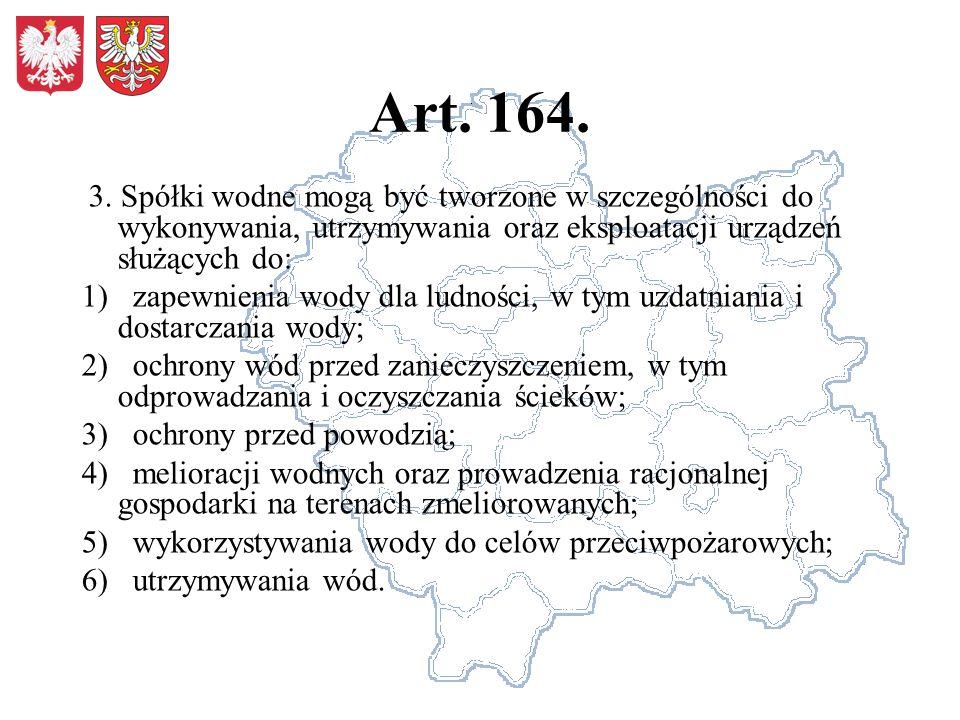 Art. 164. 3. Spółki wodne mogą być tworzone w szczególności do wykonywania, utrzymywania oraz eksploatacji urządzeń służących do: 1) zapewnienia wody