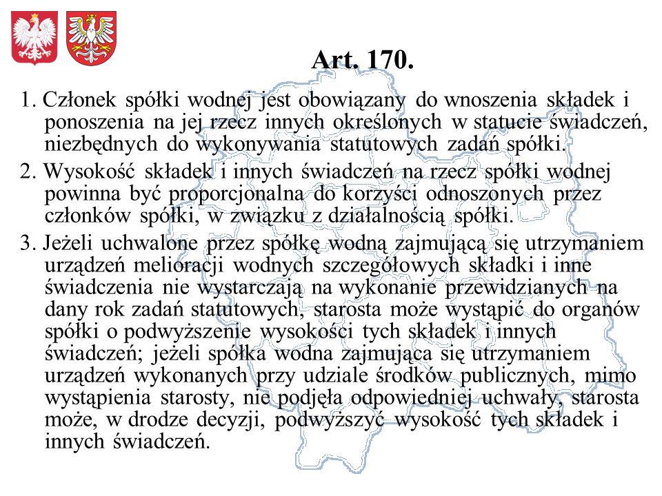 Art. 170. 1. Członek spółki wodnej jest obowiązany do wnoszenia składek i ponoszenia na jej rzecz innych określonych w statucie świadczeń, niezbędnych