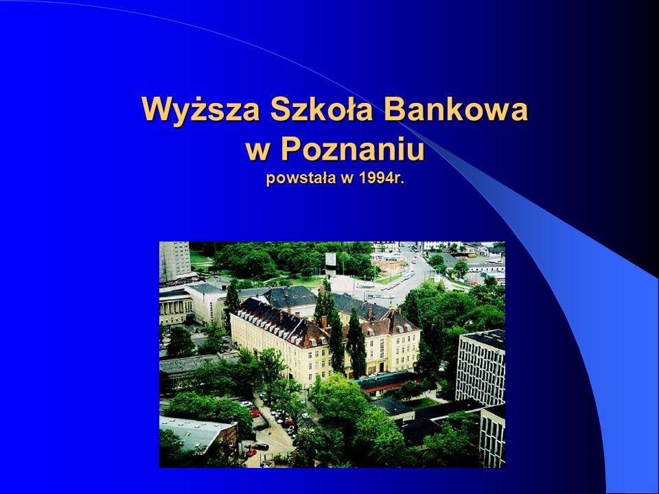Wyższa Szkoła Bankowa w Poznaniu powstała w 1994r.
