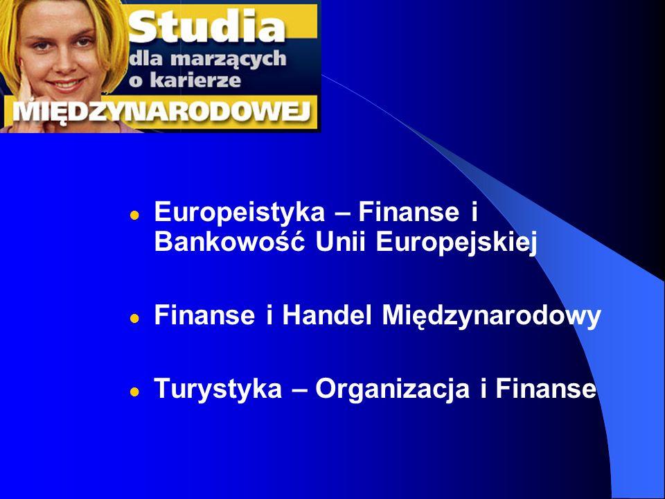 Europeistyka – Finanse i Bankowość Unii Europejskiej Finanse i Handel Międzynarodowy Turystyka – Organizacja i Finanse