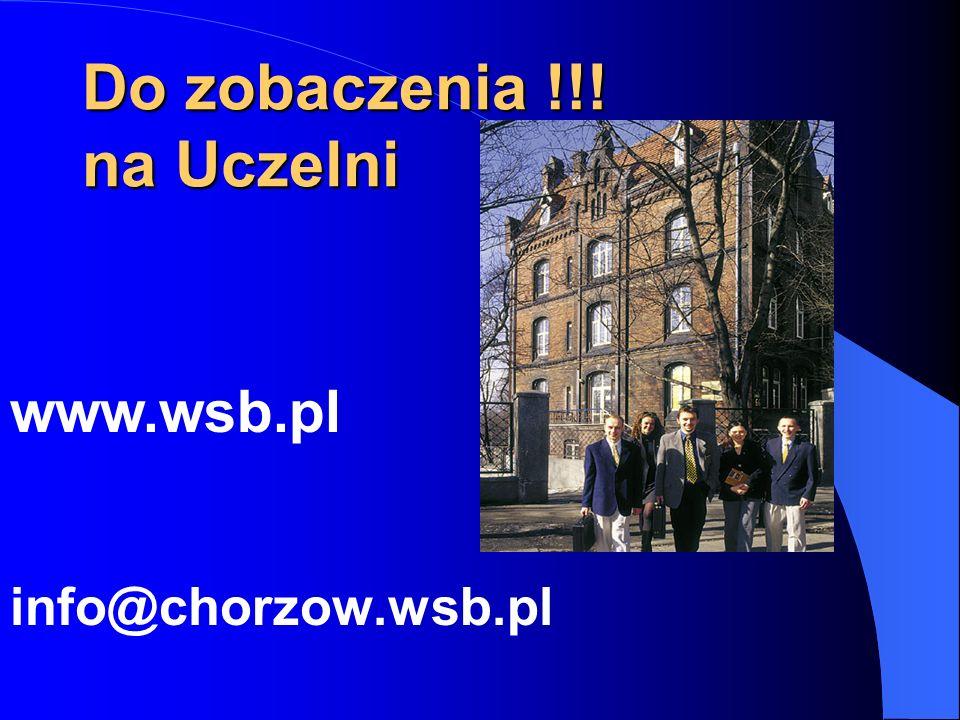 Do zobaczenia !!! na Uczelni www.wsb.pl info@chorzow.wsb.pl