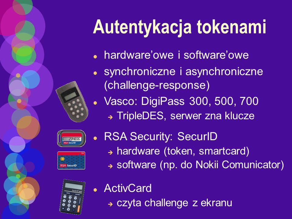 Autentykacja tokenami l hardwareowe i softwareowe l synchroniczne i asynchroniczne (challenge-response) l Vasco: DigiPass 300, 500, 700 è TripleDES, s