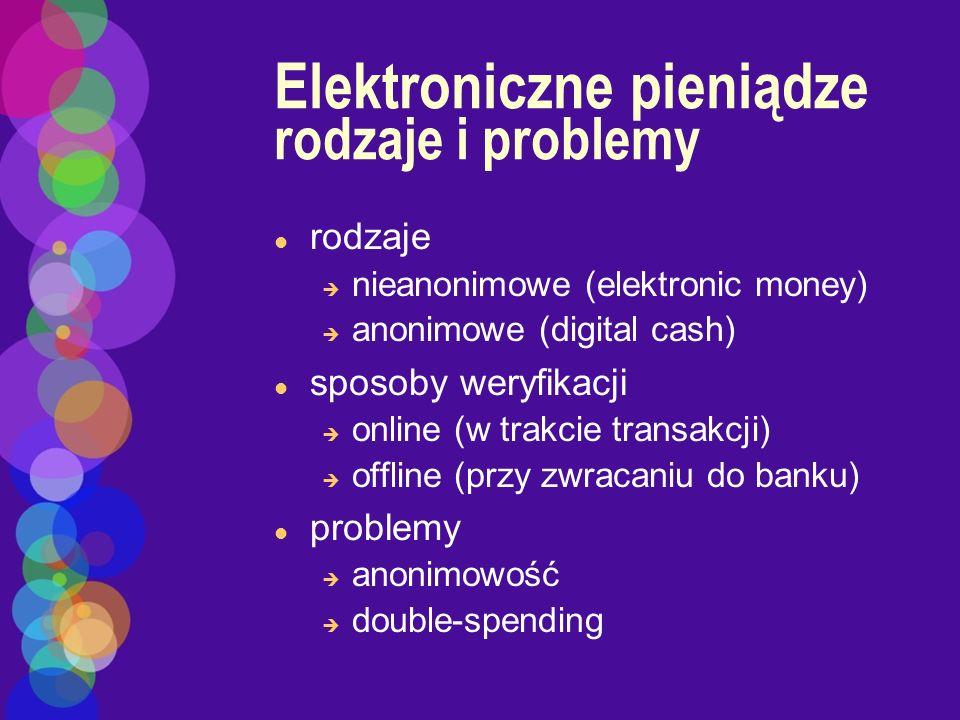 Elektroniczne pieniądze rodzaje i problemy l rodzaje è nieanonimowe (elektronic money) è anonimowe (digital cash) l sposoby weryfikacji è online (w tr