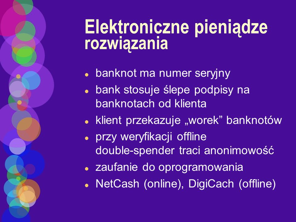 Elektroniczne pieniądze rozwiązania l banknot ma numer seryjny l bank stosuje ślepe podpisy na banknotach od klienta l klient przekazuje worek banknot