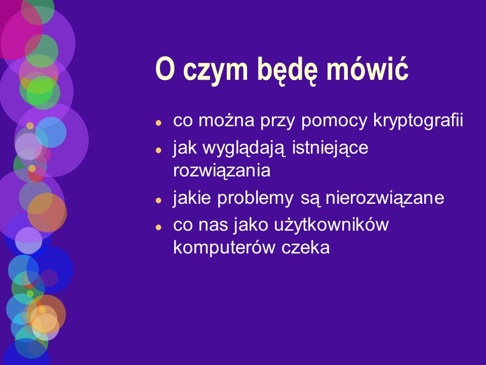 Podpis cyfrowy l podpisywanie l sprawdzanie l standard DSS: DSA + SHA-1 l problem człowiek - software l ustawy (Czechy, Polska) nie określają konkretnej technologii