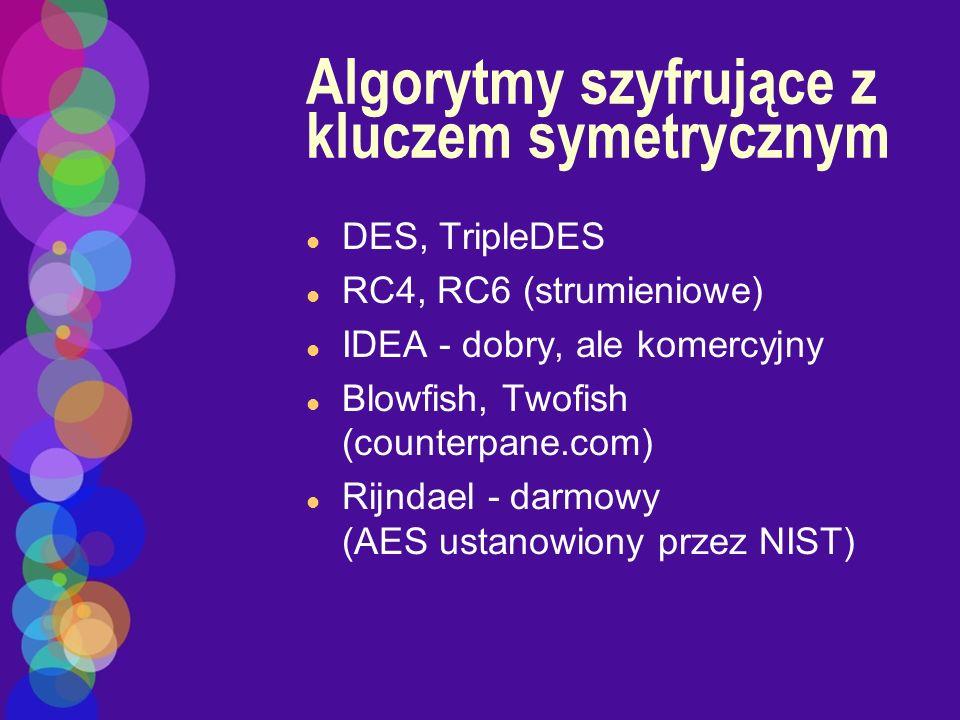 Algorytmy szyfrujące z kluczem symetrycznym l DES, TripleDES l RC4, RC6 (strumieniowe) l IDEA - dobry, ale komercyjny l Blowfish, Twofish (counterpane