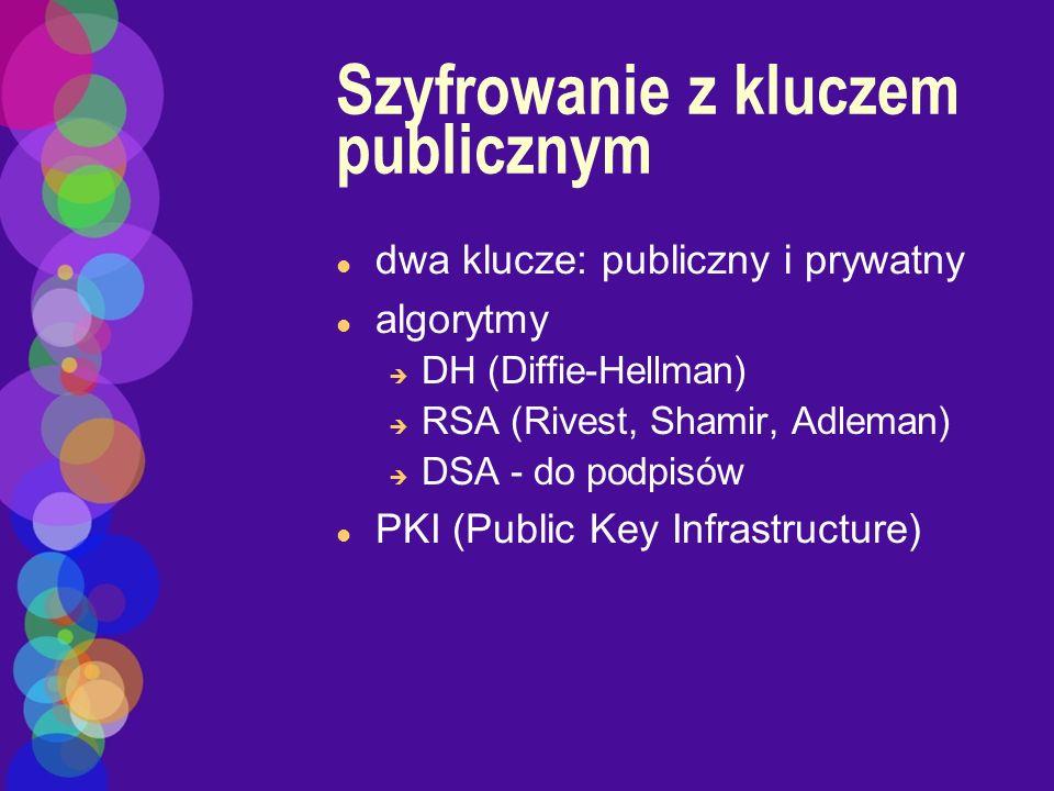 Szyfrowanie z kluczem publicznym l dwa klucze: publiczny i prywatny l algorytmy è DH (Diffie-Hellman) è RSA (Rivest, Shamir, Adleman) è DSA - do podpi