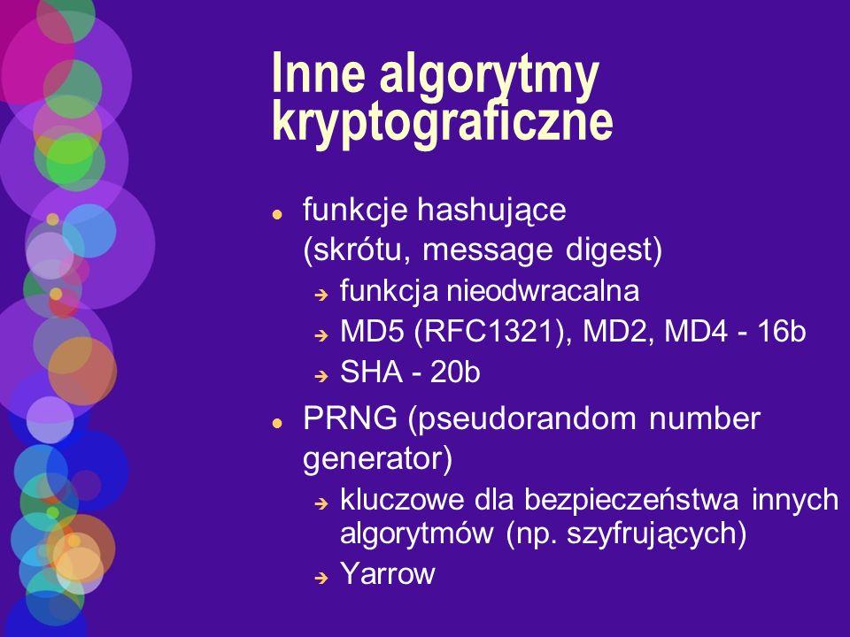 Inne algorytmy kryptograficzne l funkcje hashujące (skrótu, message digest) è funkcja nieodwracalna è MD5 (RFC1321), MD2, MD4 - 16b è SHA - 20b l PRNG