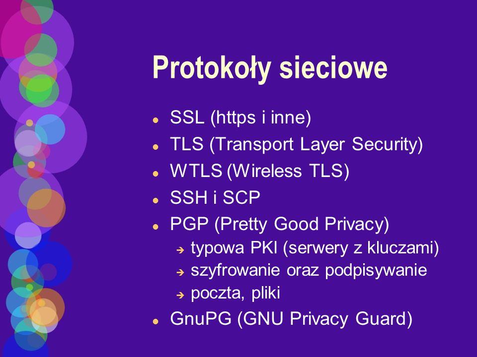 Protokoły sieciowe l SSL (https i inne) l TLS (Transport Layer Security) l WTLS (Wireless TLS) l SSH i SCP l PGP (Pretty Good Privacy) è typowa PKI (s