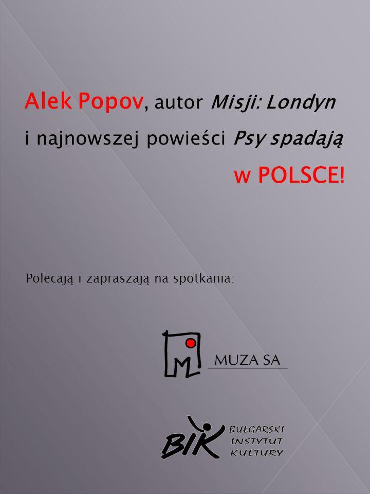 Polecają i zapraszają na spotkania: Alek Popov, autor Misji: Londyn i najnowszej powieści Psy spadają w POLSCE!