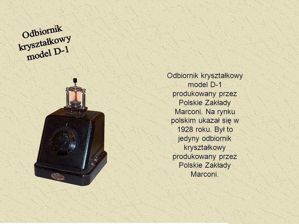Odbiornik kryształkowy model D-1 produkowany przez Polskie Zakłady Marconi. Na rynku polskim ukazał się w 1928 roku. Był to jedyny odbiornik kryształk