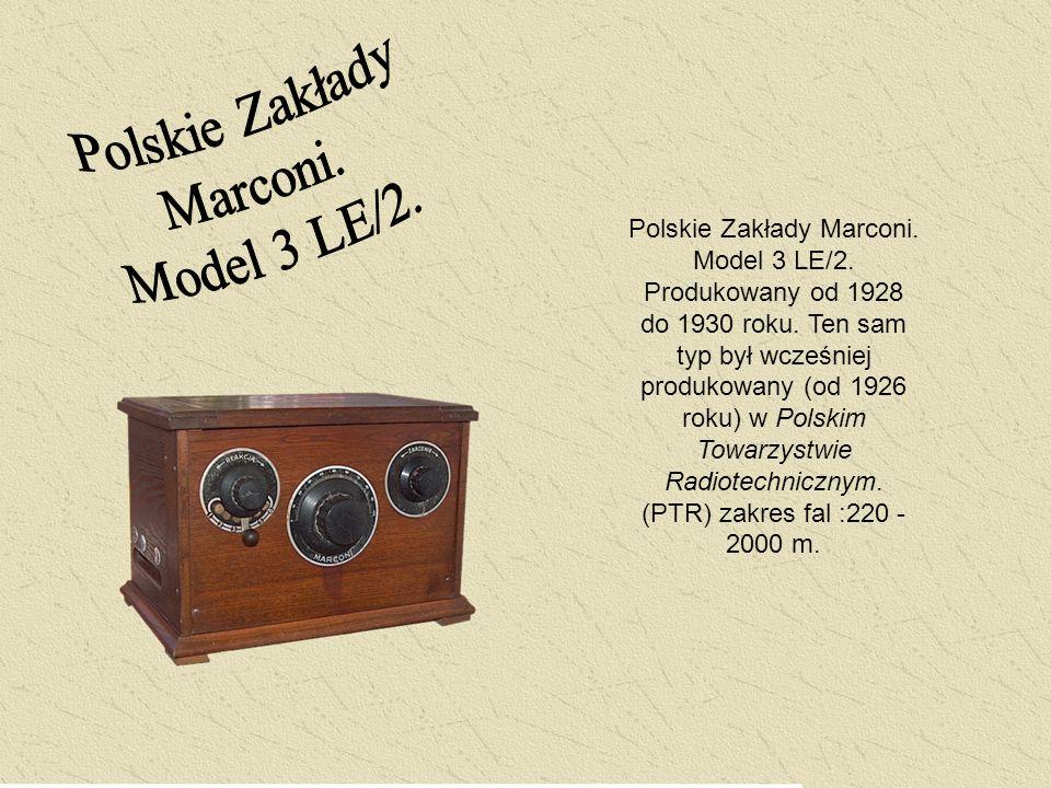 Polskie Zakłady Marconi. Model 3 LE/2. Produkowany od 1928 do 1930 roku. Ten sam typ był wcześniej produkowany (od 1926 roku) w Polskim Towarzystwie R