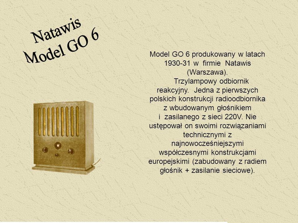Model GO 6 produkowany w latach 1930-31 w firmie Natawis (Warszawa). Trzylampowy odbiornik reakcyjny. Jedna z pierwszych polskich konstrukcji radioodb