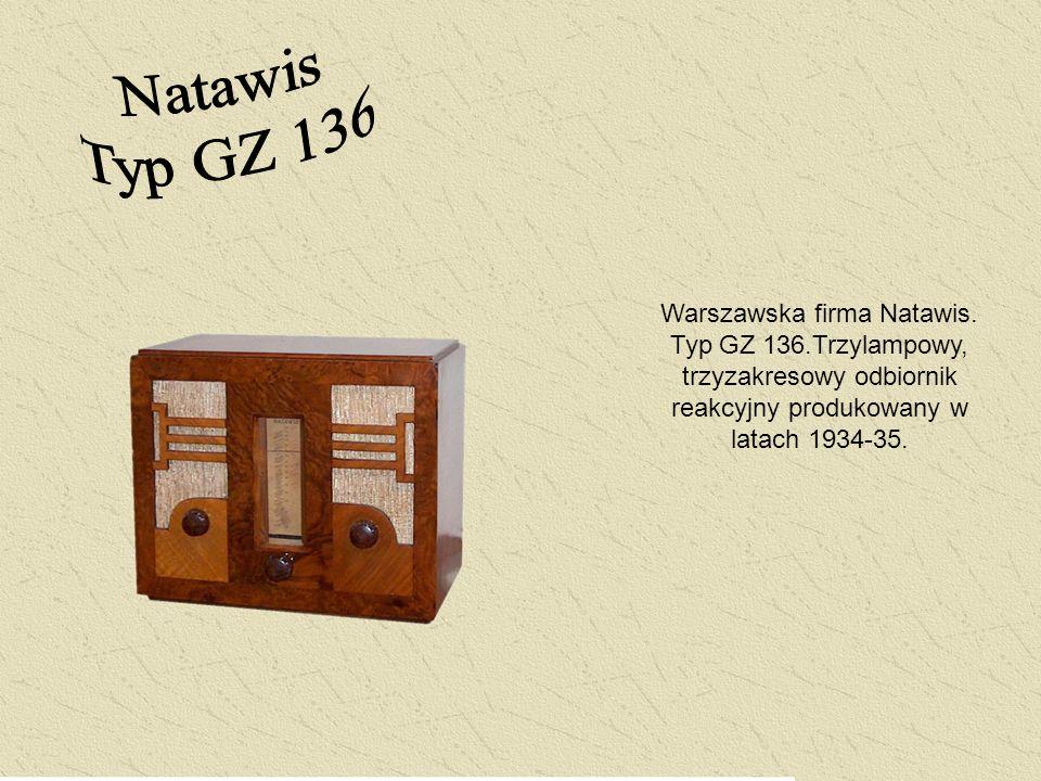 Warszawska firma Natawis. Typ GZ 136.Trzylampowy, trzyzakresowy odbiornik reakcyjny produkowany w latach 1934-35.