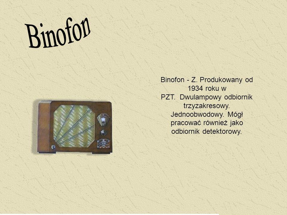 Binofon - Z. Produkowany od 1934 roku w PZT. Dwulampowy odbiornik trzyzakresowy. Jednoobwodowy. Mógł pracować również jako odbiornik detektorowy.
