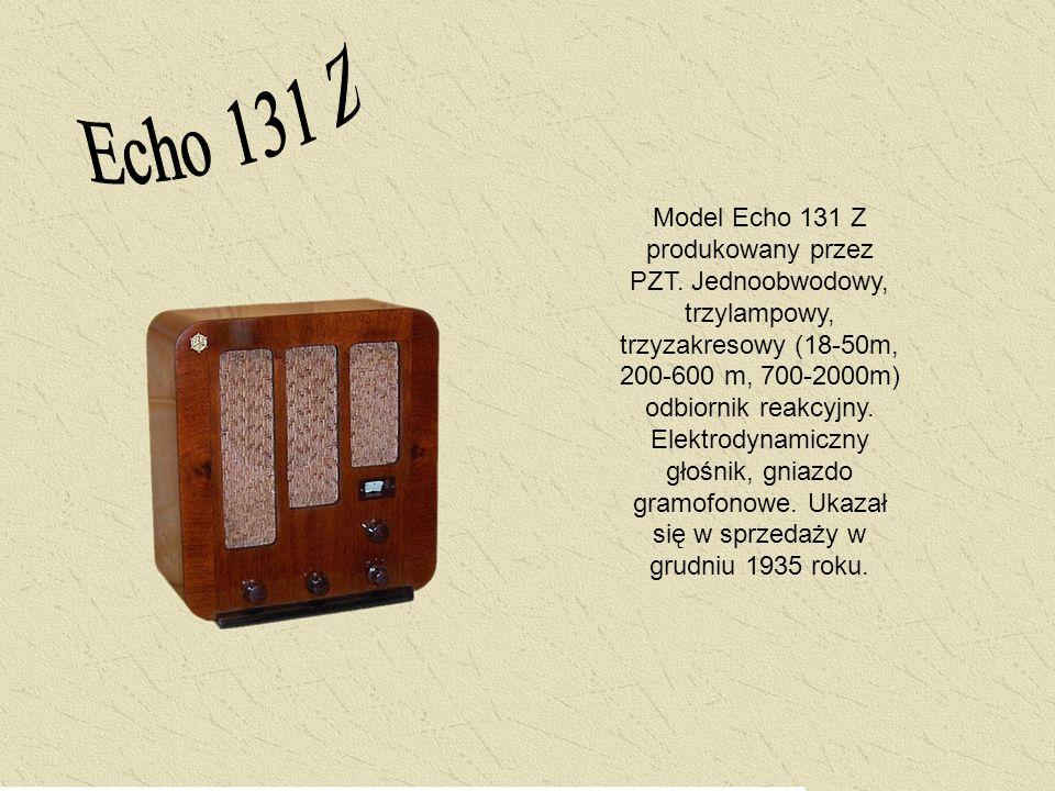 Model Echo 131 Z produkowany przez PZT. Jednoobwodowy, trzylampowy, trzyzakresowy (18-50m, 200-600 m, 700-2000m) odbiornik reakcyjny. Elektrodynamiczn