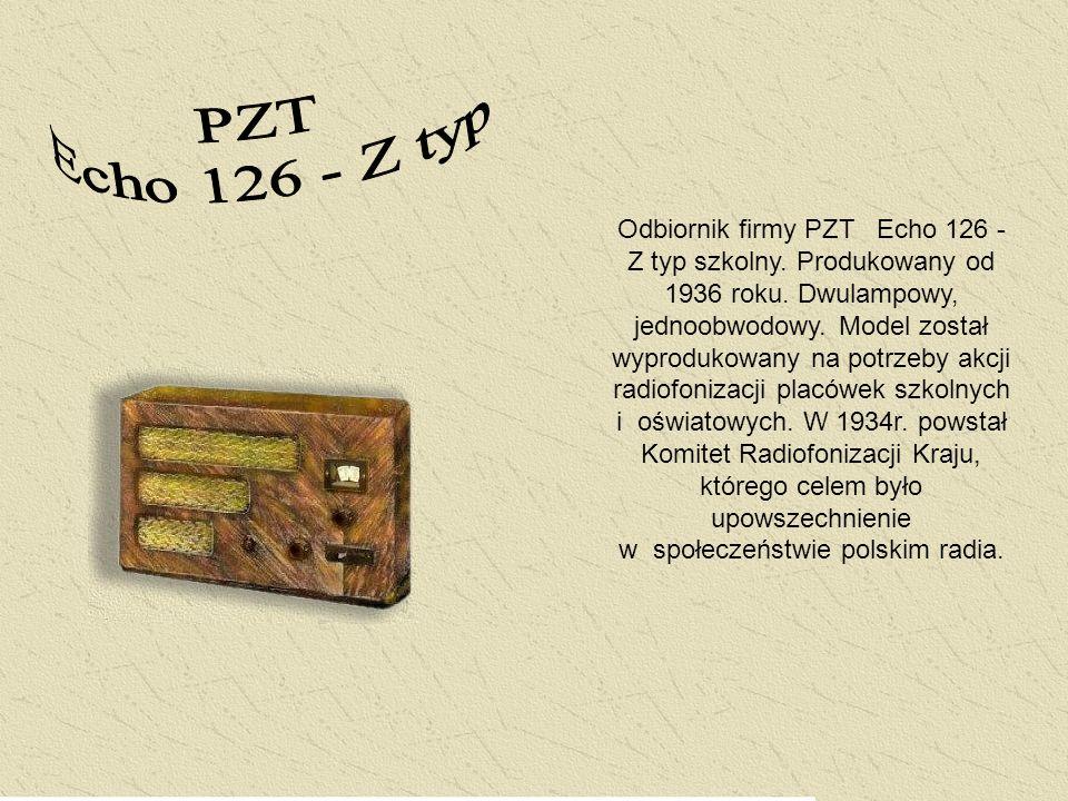 Odbiornik firmy PZT Echo 126 - Z typ szkolny. Produkowany od 1936 roku. Dwulampowy, jednoobwodowy. Model został wyprodukowany na potrzeby akcji radiof