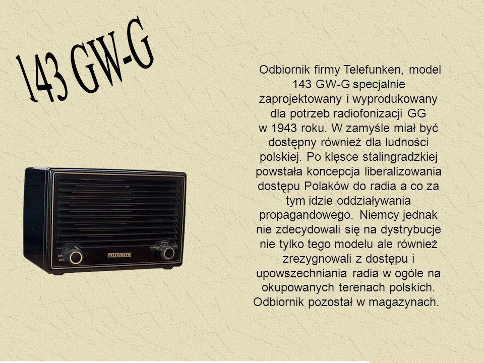 Odbiornik firmy Telefunken, model 143 GW-G specjalnie zaprojektowany i wyprodukowany dla potrzeb radiofonizacji GG w 1943 roku. W zamyśle miał być dos