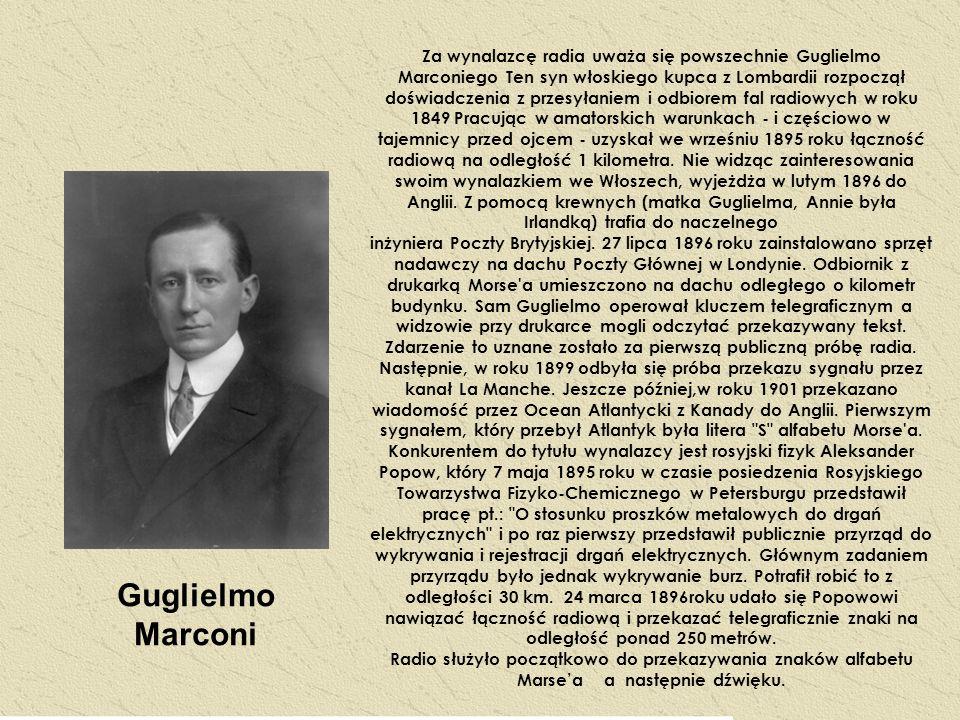 Za wynalazcę radia uważa się powszechnie Guglielmo Marconiego Ten syn włoskiego kupca z Lombardii rozpoczął doświadczenia z przesyłaniem i odbiorem fa