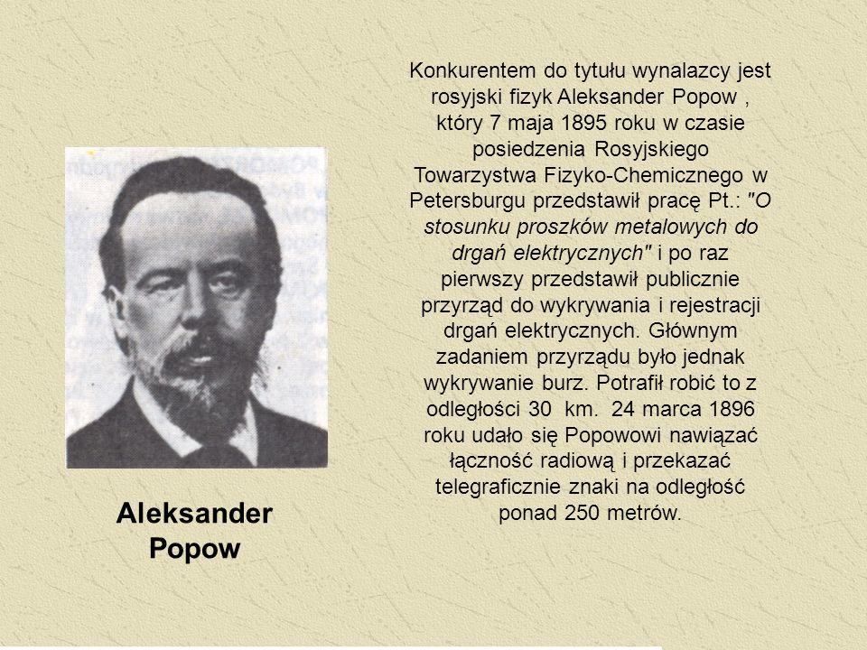 Konkurentem do tytułu wynalazcy jest rosyjski fizyk Aleksander Popow, który 7 maja 1895 roku w czasie posiedzenia Rosyjskiego Towarzystwa Fizyko-Chemi
