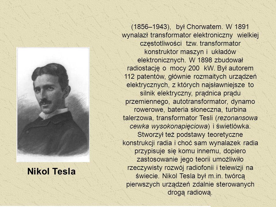 (1856–1943), był Chorwatem. W 1891 wynalazł transformator elektroniczny wielkiej częstotliwości tzw. transformator konstruktor maszyn i układów elektr
