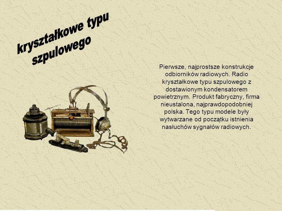 Pierwsze, najprostsze konstrukcje odbiorników radiowych. Radio kryształkowe typu szpulowego z dostawionym kondensatorem powietrznym. Produkt fabryczny