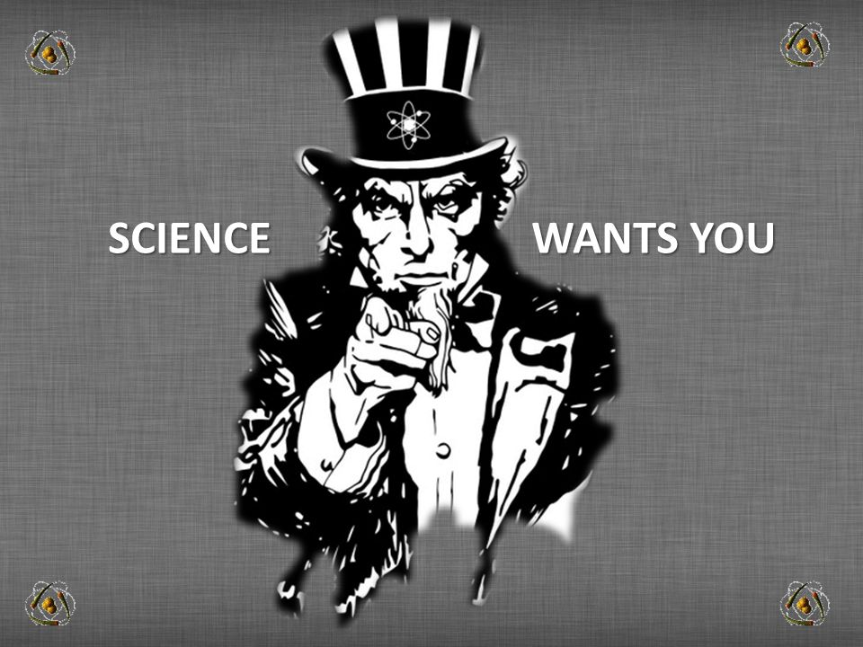 SCIENCE WANTS YOU SCIENCE WANTS YOU