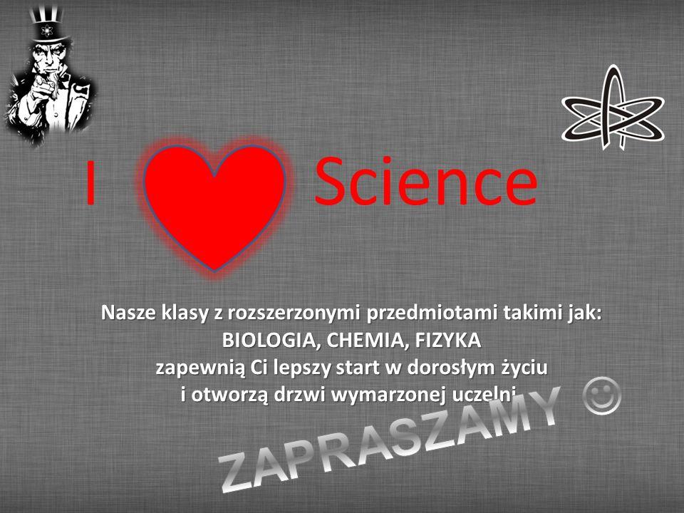 I Science Nasze klasy z rozszerzonymi przedmiotami takimi jak: BIOLOGIA, CHEMIA, FIZYKA zapewnią Ci lepszy start w dorosłym życiu i otworzą drzwi wyma