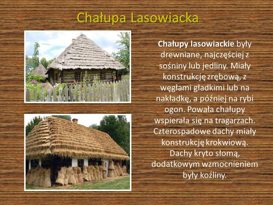 Chałupa Lasowiacka Chałupy lasowiackie Chałupy lasowiackie były drewniane, najczęściej z sośniny lub jedliny. Miały konstrukcję zrębową, z węgłami gła