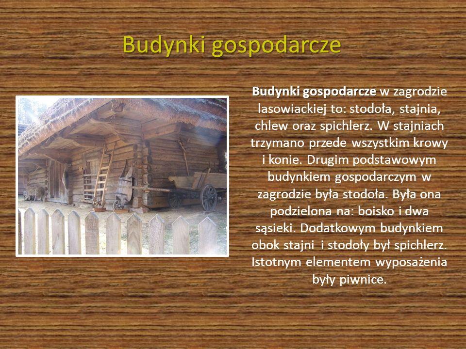 Budynki gospodarcze Budynki gospodarcze Budynki gospodarcze w zagrodzie lasowiackiej to: stodoła, stajnia, chlew oraz spichlerz. W stajniach trzymano
