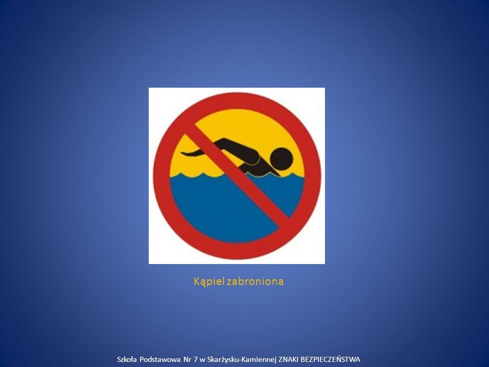 Kąpiel zabroniona Szkoła Podstawowa Nr 7 w Skarżysku-Kamiennej ZNAKI BEZPIECZEŃSTWA