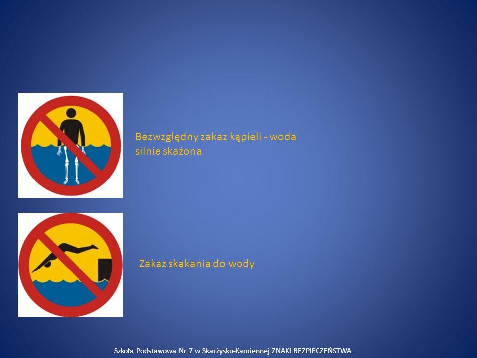 Bezwzględny zakaz kąpieli - woda silnie skażona Zakaz skakania do wody Szkoła Podstawowa Nr 7 w Skarżysku-Kamiennej ZNAKI BEZPIECZEŃSTWA