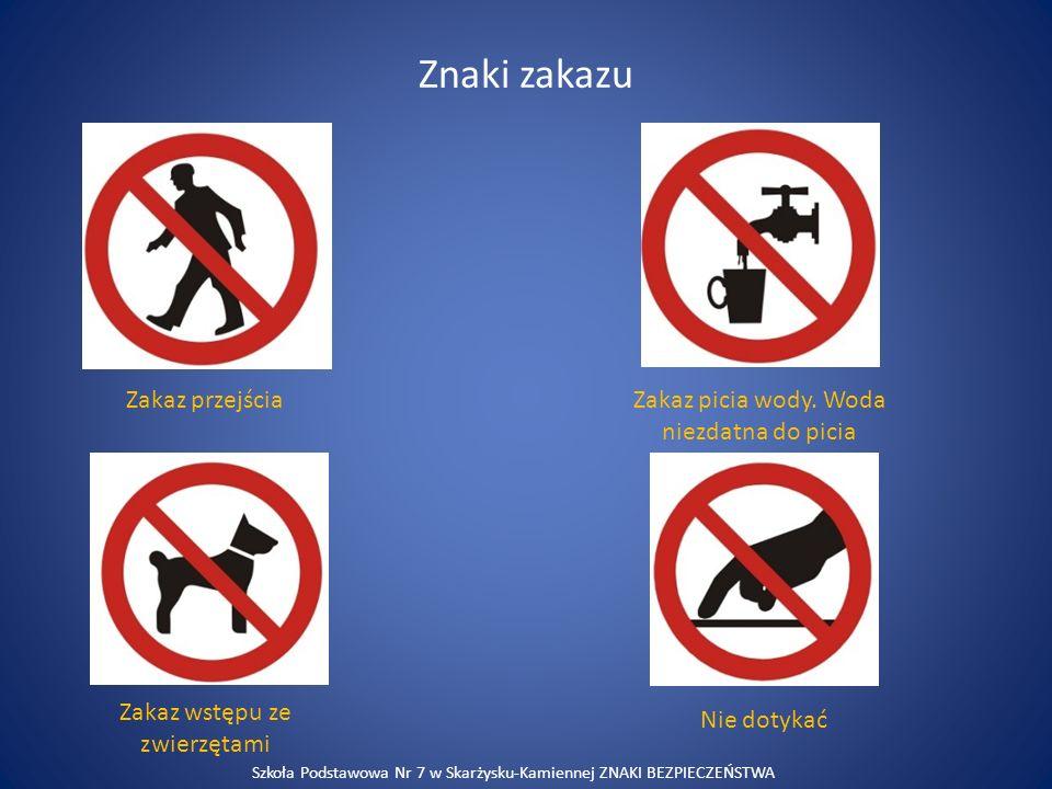 Znaki zakazu Zakaz przejściaZakaz picia wody. Woda niezdatna do picia Zakaz wstępu ze zwierzętami Nie dotykać Szkoła Podstawowa Nr 7 w Skarżysku-Kamie