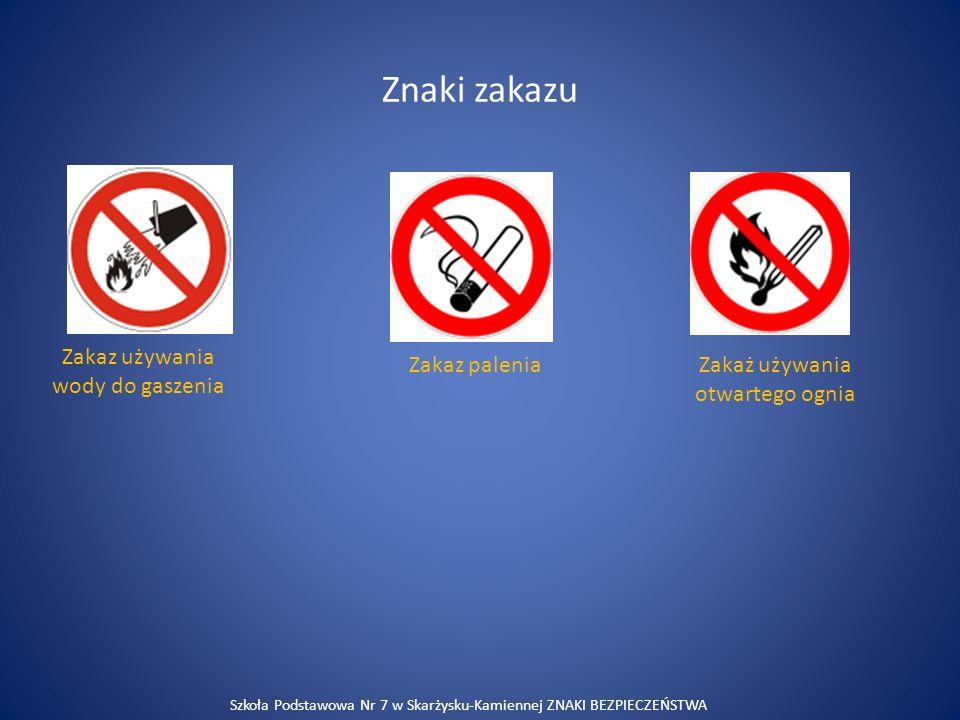 Znaki zakazu Zakaz używania wody do gaszenia Zakaz palenia Zakaż używania otwartego ognia Szkoła Podstawowa Nr 7 w Skarżysku-Kamiennej ZNAKI BEZPIECZE