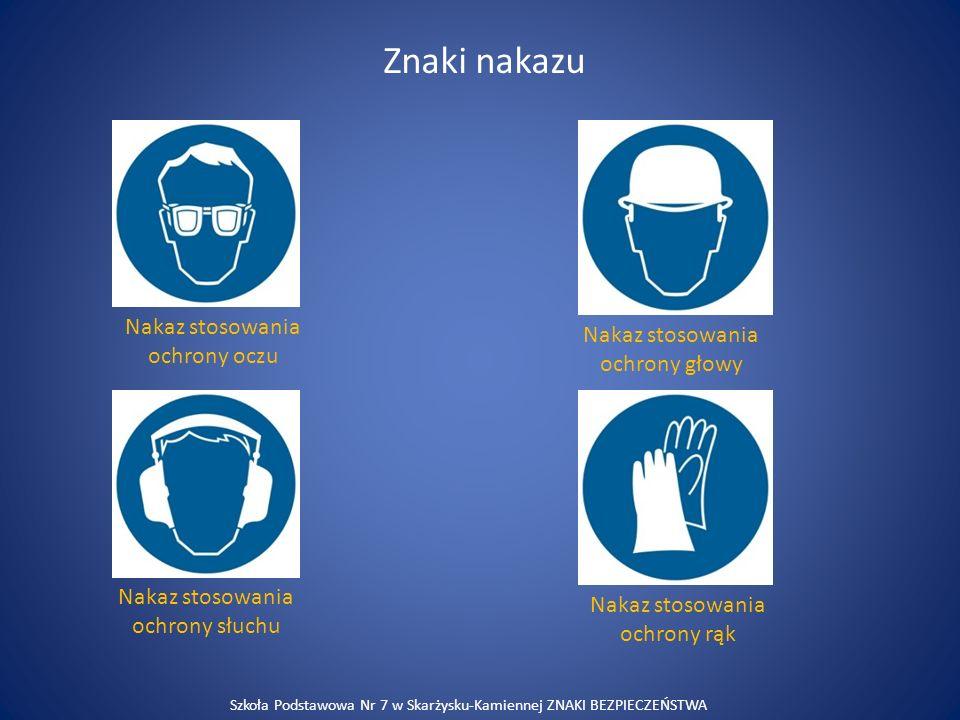 Znaki nakazu Nakaz stosowania ochrony oczu Nakaz stosowania ochrony głowy Nakaz stosowania ochrony słuchu Nakaz stosowania ochrony rąk Szkoła Podstawo