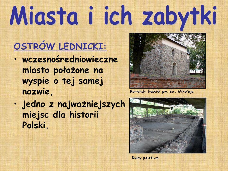 OSTRÓW LEDNICKI: wczesnośredniowieczne miasto położone na wyspie o tej samej nazwie, jedno z najważniejszych miejsc dla historii Polski. Romański kośc