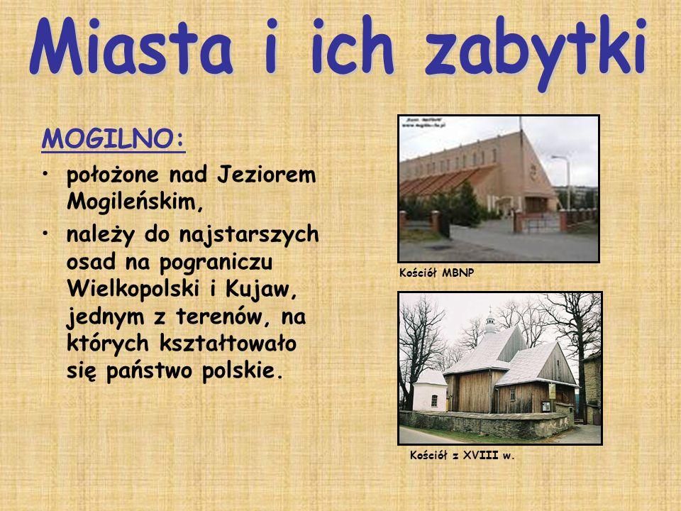 MOGILNO: położone nad Jeziorem Mogileńskim, należy do najstarszych osad na pograniczu Wielkopolski i Kujaw, jednym z terenów, na których kształtowało