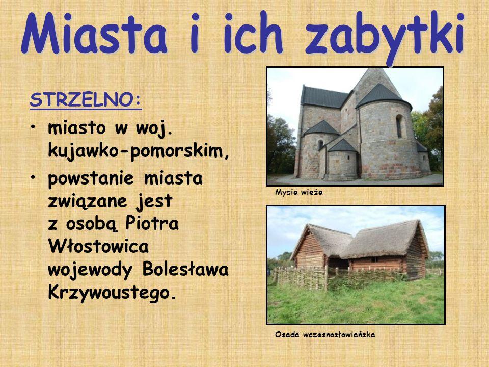 STRZELNO: miasto w woj. kujawko-pomorskim, powstanie miasta związane jest z osobą Piotra Włostowica wojewody Bolesława Krzywoustego. Osada wczesnosłow