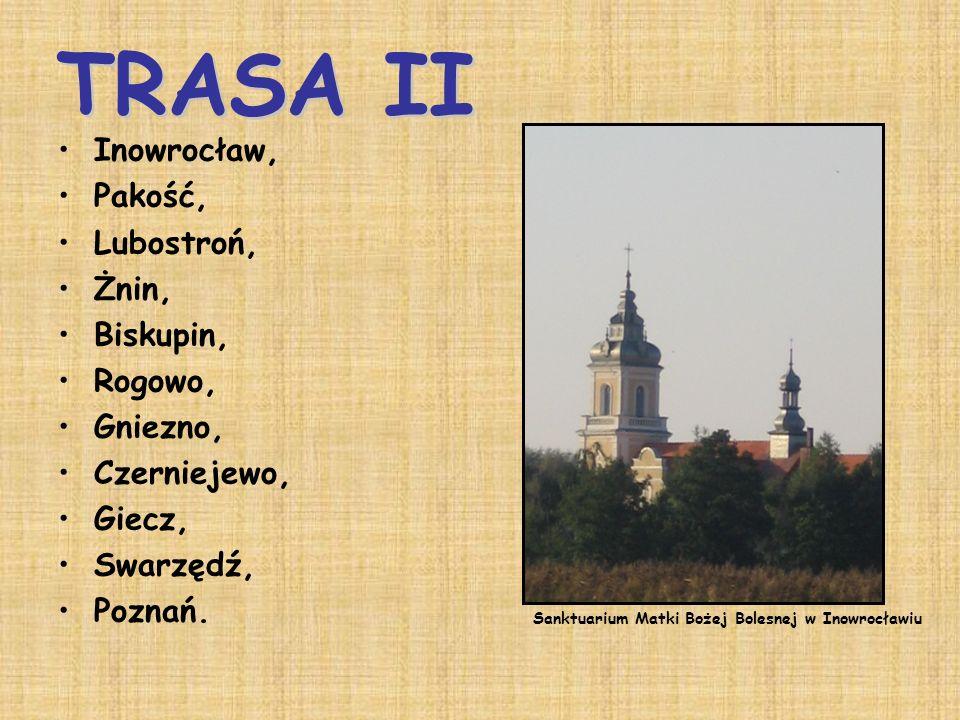 Inowrocław, Pakość, Lubostroń, Żnin, Biskupin, Rogowo, Gniezno, Czerniejewo, Giecz, Swarzędź, Poznań. Sanktuarium Matki Bożej Bolesnej w Inowrocławiu