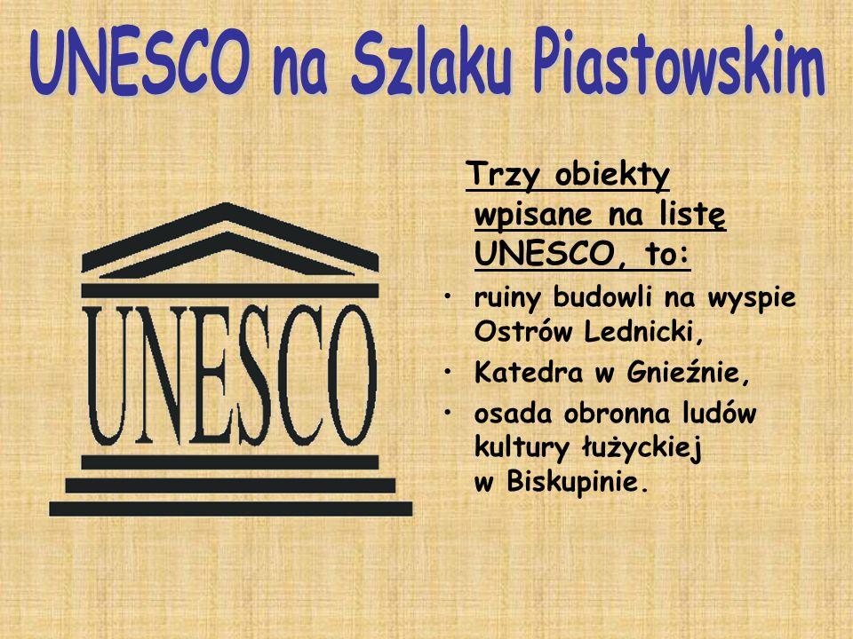 Trzy obiekty wpisane na listę UNESCO, to: ruiny budowli na wyspie Ostrów Lednicki, Katedra w Gnieźnie, osada obronna ludów kultury łużyckiej w Biskupi