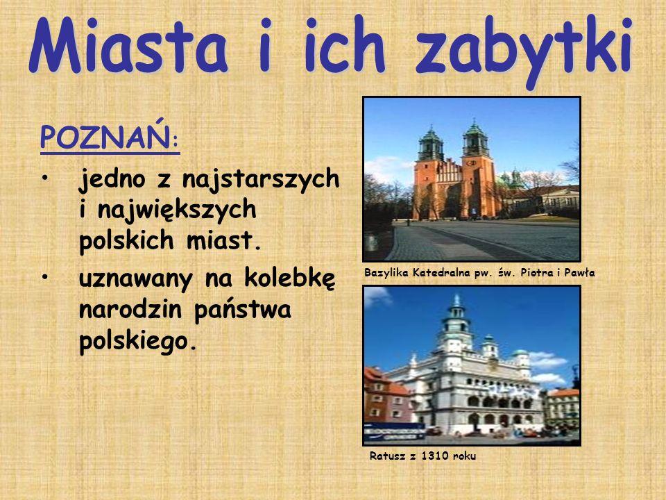 POZNAŃ : jedno z najstarszych i największych polskich miast. uznawany na kolebkę narodzin państwa polskiego. Bazylika Katedralna pw. św. Piotra i Pawł
