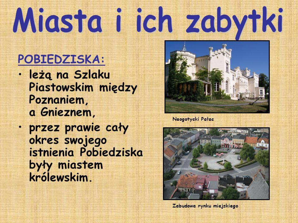 POBIEDZISKA: leżą na Szlaku Piastowskim między Poznaniem, a Gnieznem, przez prawie cały okres swojego istnienia Pobiedziska były miastem królewskim. N