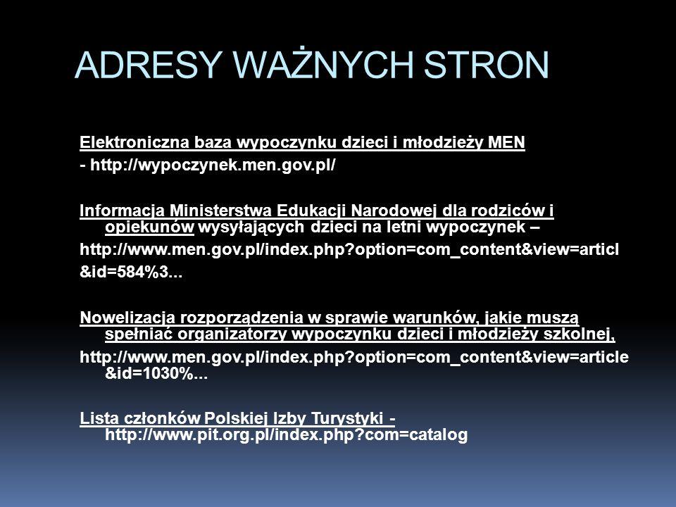 ADRESY WAŻNYCH STRON Elektroniczna baza wypoczynku dzieci i młodzieży MEN - http://wypoczynek.men.gov.pl/ Informacja Ministerstwa Edukacji Narodowej d