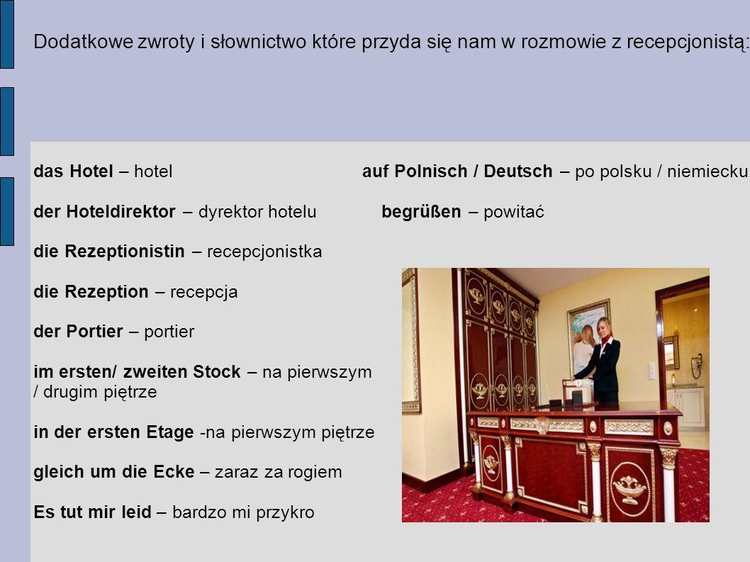 Dodatkowe zwroty i słownictwo które przyda się nam w rozmowie z recepcjonistą: das Hotel – hotel auf Polnisch / Deutsch – po polsku / niemiecku der Ho