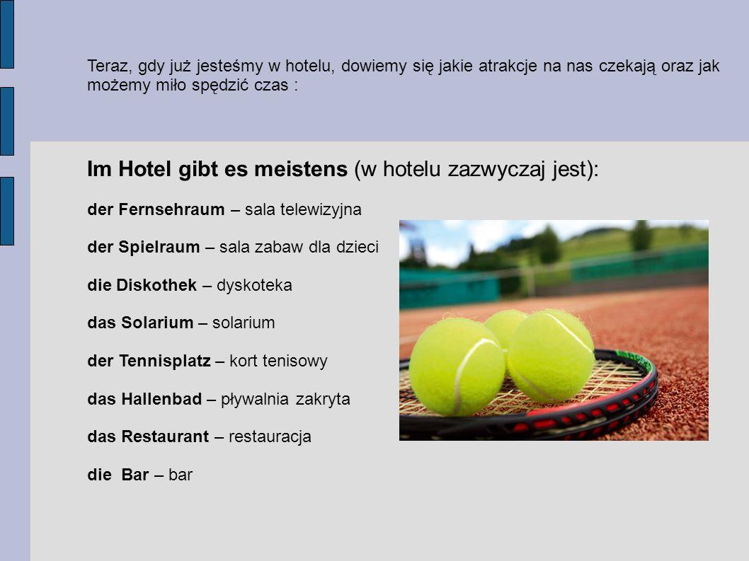 Teraz, gdy już jesteśmy w hotelu, dowiemy się jakie atrakcje na nas czekają oraz jak możemy miło spędzić czas : Im Hotel gibt es meistens (w hotelu za